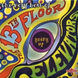 Very Best of 13th Floor Elevators Going Up